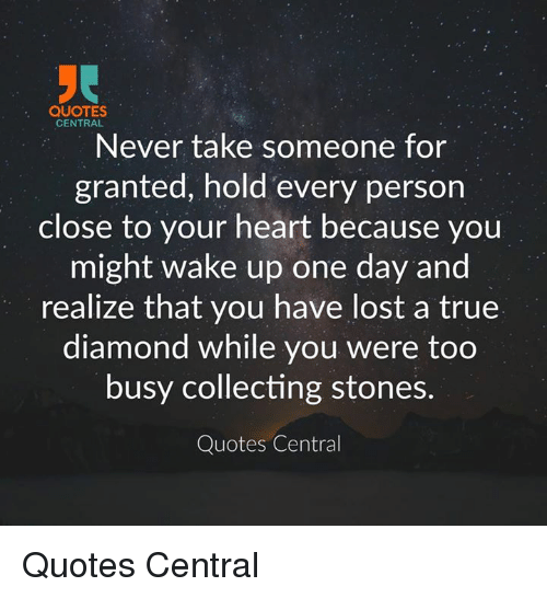 Dnr Take Anyone For Granted Quotes: QUOTES CENTRAL Never Take Someone For Granted Hold Every