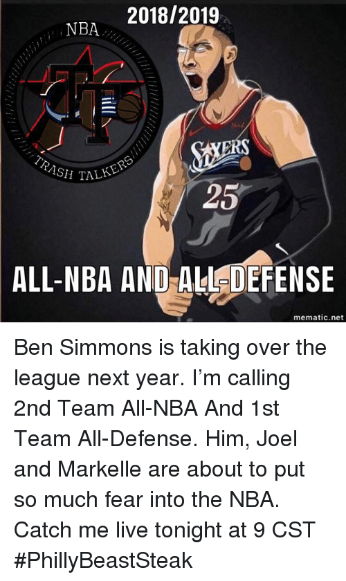 Ash, Nba, and Live: R 2018/2019  NBA  -42  RS  ASH TALKE  25  ALL-NBA AND ALL DEFENSE  mematic.net Ben Simmons is taking over the league next year. I'm calling 2nd Team All-NBA And 1st Team All-Defense. Him, Joel and Markelle are about to put so much fear into the NBA.   Catch me live tonight at 9 CST  #PhillyBeastSteak