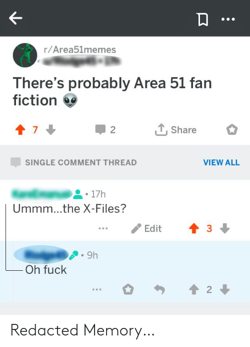 Ummm: r/Area51memes  There's probably Area 51 fan  fiction  Share  2  SINGLE COMMENT THREAD  VIEW ALL  17h  Ummm...the X-Files?  Edit  9h  Oh fuck  2 Redacted Memory…