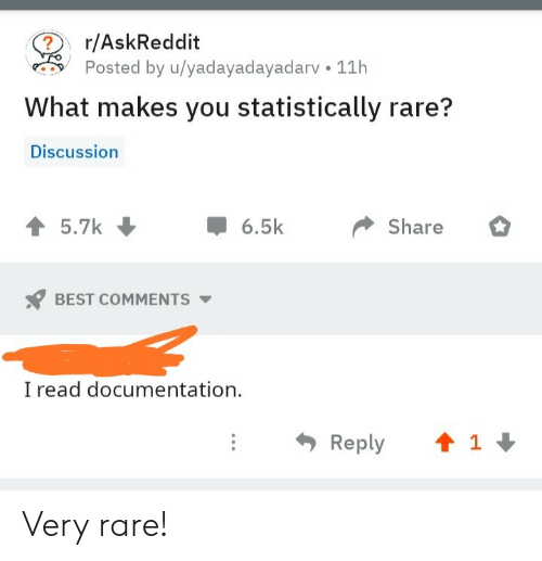 documentation: r/AskReddit  Posted by u/yadayadayadarv 11h  What makes you statistically rare?  Discussion  5.7k  6.5k  Share  BEST COMMENTS  read documentation  t 1  Reply Very rare!