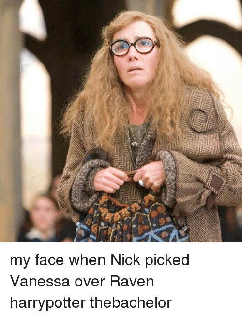 Memes, Raven, and Ravens: r  c my face when Nick picked Vanessa over Raven harrypotter thebachelor