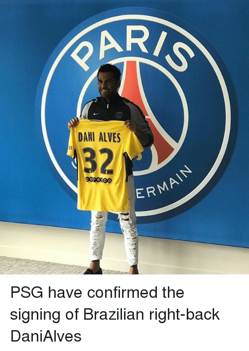 Memes, Brazilian, and Back: R/  DANI ALVES  32  ERMAIN PSG have confirmed the signing of Brazilian right-back DaniAlves