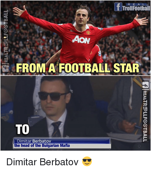 Football, Head, and Memes: R E A L  AON  E FROM A FOOTBALL STAR  TO  Dimitar Berbatov  the head of the Bulgarian Mafia Dimitar Berbatov 😎