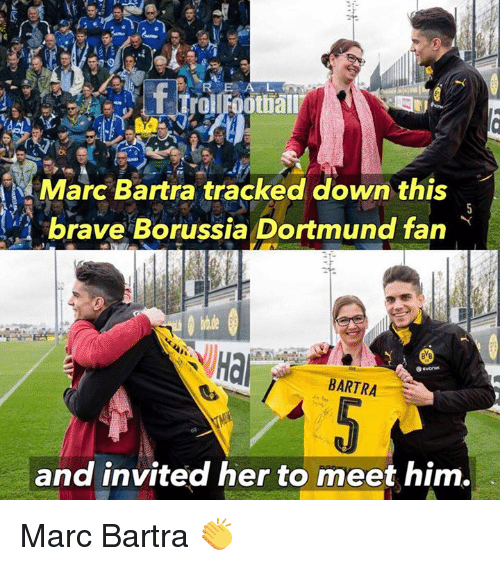 Braves: R E A L  Marc Bartra tracked down this  brave Borussia Dortmund fan  Hal  BARTRA  and invited her to meet him. Marc Bartra 👏