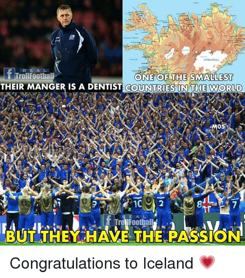 Memes, Congratulations, and Iceland: R E A L  ONE OF THE SMALLEST  THEIR MANGER IS A DENTIST COUNTRIES IN THE WORLD  05  BUT THEY HAVE THE PASSION Congratulations to Iceland 💗