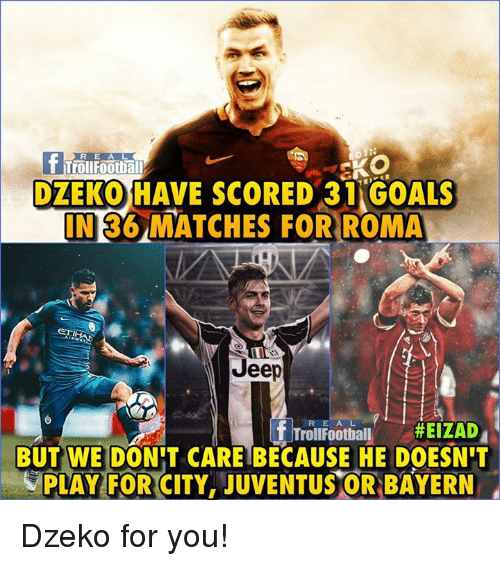 Goals, Memes, and Jeep: R E A L  T TrollFootball  DZEKO HAVE SCORED 31 GOALS  N36 MATCHES FORROMA  Jeep  [fTrollFootball_ #EIZADA  BUT WE DONHT CARE BECAUSE HE DOESNIT  PLAY FOR CITY, JUVENTUSOR BAYERN Dzeko for you!