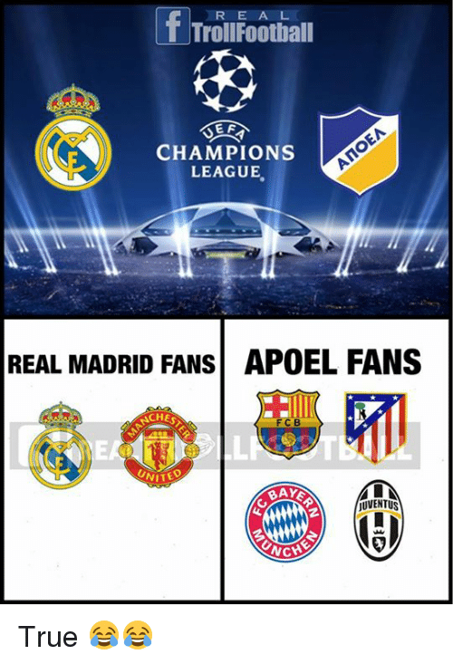 Memes, Real Madrid, and True: R E A L  TrollFootball  CHAMPIONS  LEAGUE,  REAL MADRID FANSAPOEL FANS  CHE  EA  BA  UVENTUS True 😂😂