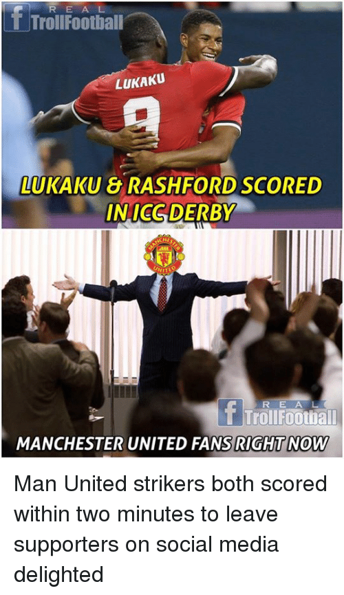 Memes, Social Media, and Manchester United: R E A L  TrollFoothall  LUKAKU  LUKAKU RASHFORD SCORED  INICG DERBY  RE A L  TrollFootball  MANCHESTER UNITED FANSRIGHT NOW Man United strikers both scored within two minutes to leave supporters on social media delighted