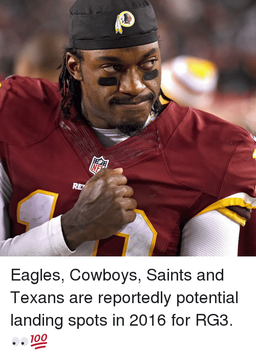 RG3: R Eagles, Cowboys, Saints and Texans are reportedly potential landing spots in 2016 for RG3. 👀💯