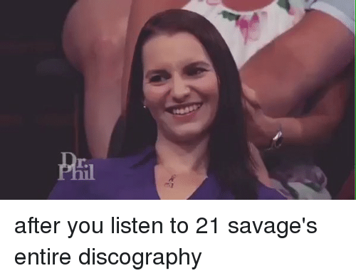 Funny, Savage, and Savages: r.  Hai after you listen to 21 savage's entire discography