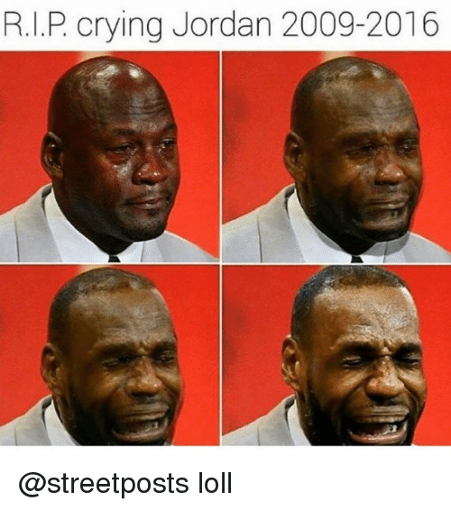 Crying, Funny, and Jordans: R.I.P crying Jordan 2009-2016 @streetposts loll