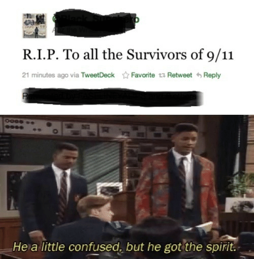 retweet: R.I.P. To all the Survivors of 9/11  21 minutes ago via TweetDeck  Favorite t Retweet Reply  He a little confused, but he got the spirit.