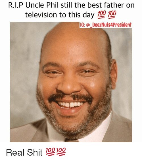 Television, Dank Memes, and Uncle Phil: R.I.P Uncle Phil still the best father on  television to this day  100 100  IG: DeezNuts4President Real Shit 💯💯
