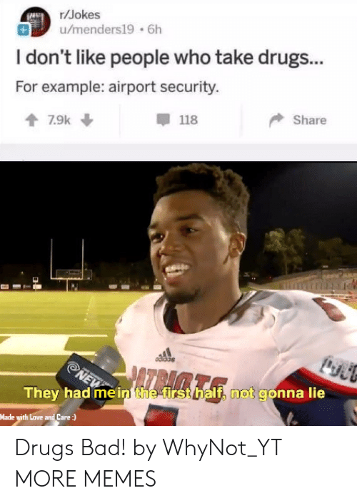 fir: r/Jokes  u/menders19 6h  I don't like people who take drugs...  For example: airport security.  甲118  Share  They had me in the fir  If, not gonna lie  Made with Love and Care Drugs Bad! by WhyNot_YT MORE MEMES
