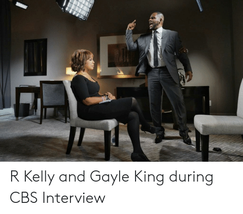 Gayle King: R Kelly and Gayle King during CBS Interview