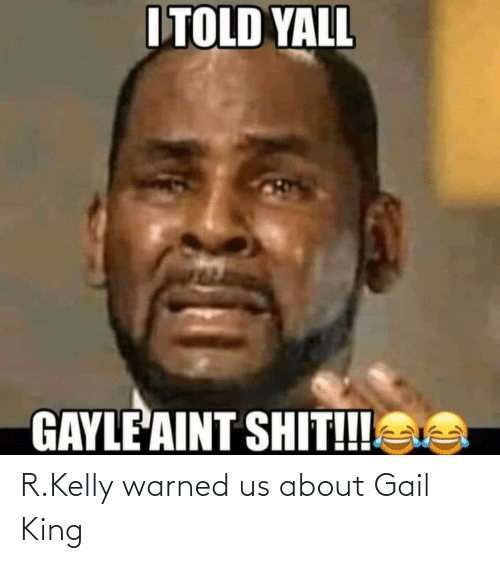 R. Kelly: R.Kelly warned us about Gail King