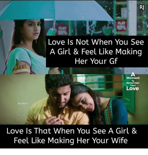 moment: R/  Love Is Not When You See  A Girl & Feel Like Making  Her Your Gf  Moment  To  Remember  Your  Love  DIL  Love Is That When You See A Girl &  Feel Like Making Her Your Wife