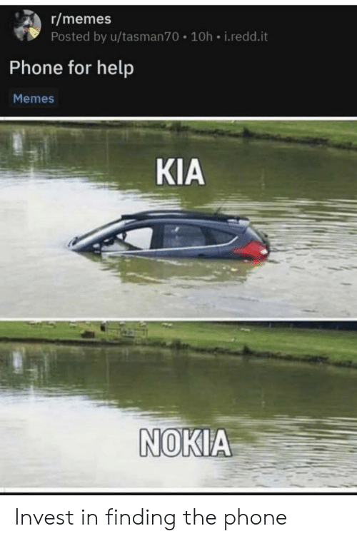Kia Nokia: r/memes  Posted by u/tasman70.10h i.redd.it  Phone for help  Memes  KIA  NOKIA Invest in finding the phone