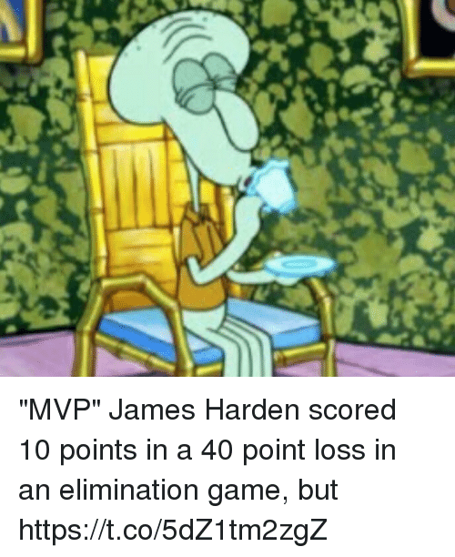 "James Harden, SpongeBob, and Sports: r ""MVP"" James Harden scored 10 points in a 40 point loss in an elimination game, but https://t.co/5dZ1tm2zgZ"