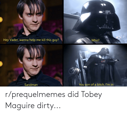 Tobey Maguire: r/prequelmemes did Tobey Maguire dirty...