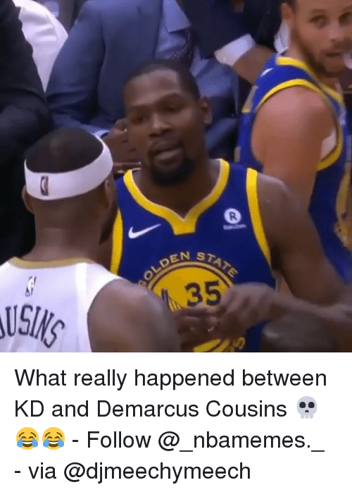 DeMarcus Cousins, Memes, and 🤖: R.  STATE  OLDEAw  35 What really happened between KD and Demarcus Cousins 💀😂😂 - Follow @_nbamemes._ - via @djmeechymeech