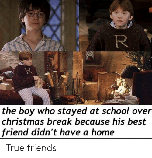 At School: R  the boy who stayed at school over  christmas break because his best  friend didn't have a home True friends