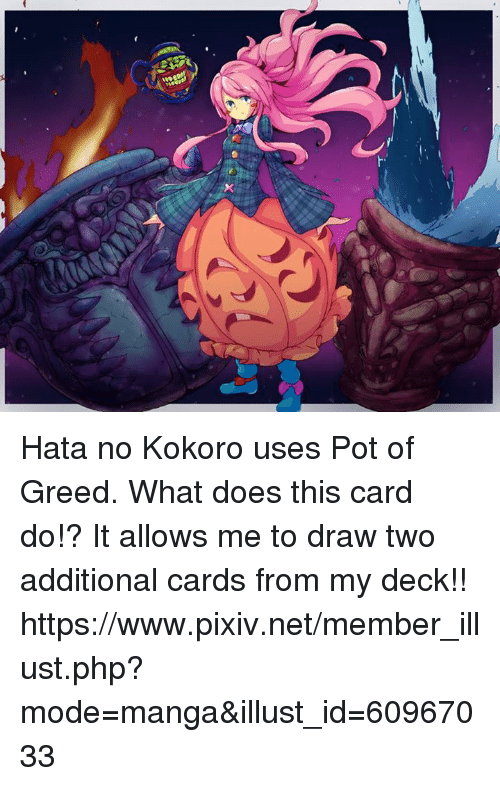joke pun: r.  x Hata no Kokoro uses Pot of Greed.  What does this card do!?  It allows me to draw two additional cards from my deck!!  <insert terrible English joke/pun about greed>   https://www.pixiv.net/member_illust.php?mode=manga&illust_id=60967033