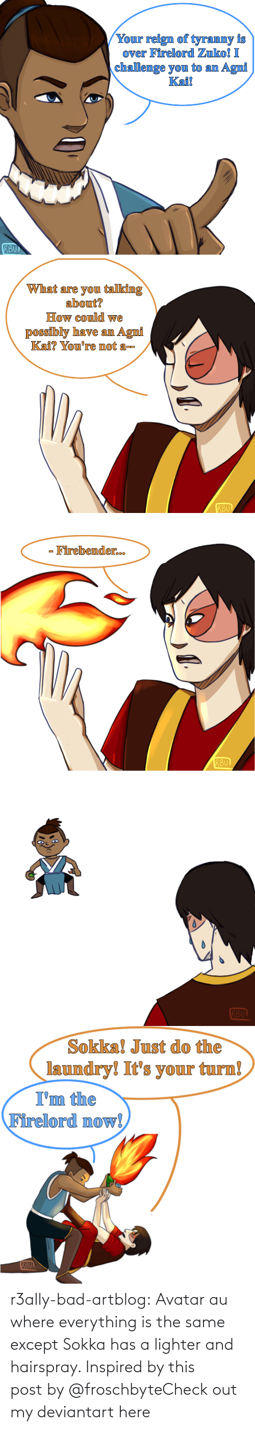 Submit: r3ally-bad-artblog:  Avatar au where everything is the same except Sokka has a lighter and hairspray. Inspired by this post by @froschbyteCheck out my deviantart here
