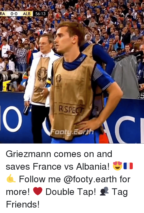 Albania: RA 0-0 ALB  56:13  n:  RSPE  0 Griezmann comes on and saves France vs Albania! 😍🇫🇷🤙 Follow me @footy.earth for more! ❤️ Double Tap! 👥 Tag Friends!