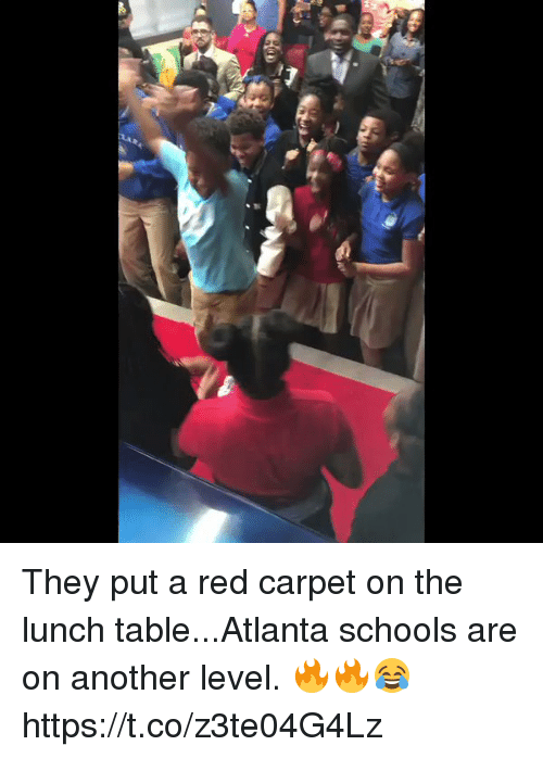 Blackpeopletwitter, Atlanta, and Another: RA. They put a red carpet on the lunch table...Atlanta schools are on another level. 🔥🔥😂 https://t.co/z3te04G4Lz