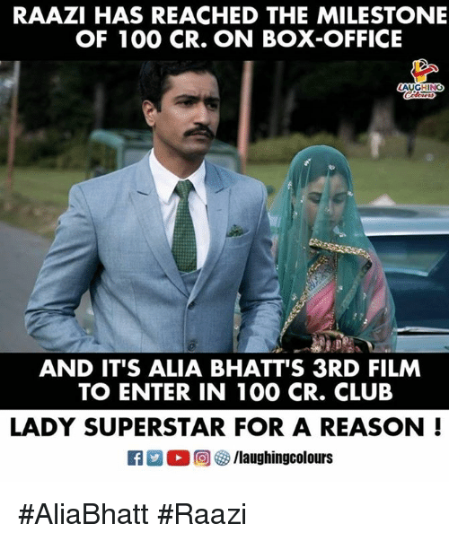 Anaconda, Club, and Box Office: RAAZI HAS REACHED THE MILESTONE  OF 100 CR. ON BOX-OFFICE  AUGHING  AND IT'S ALIA BHATT'S 3RD FILM  TO ENTER IN 100 CR. CLUB  LADY SUPERSTAR FOR A REASON!  旧ク0回妙/laughingcolours #AliaBhatt #Raazi