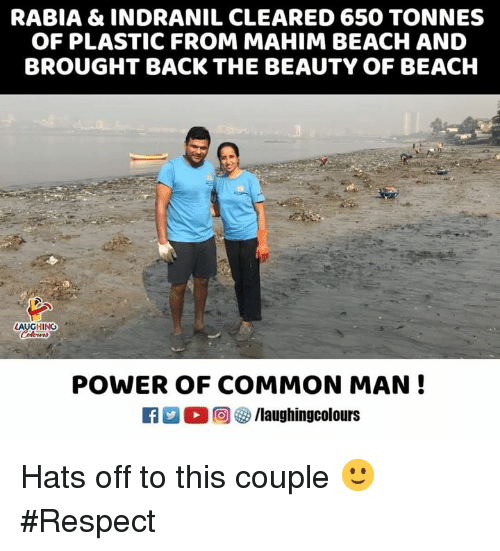 Respect, Beach, and Common: RABIA & INDRANIL CLEARED 650 TONNES  OF PLASTIC FROM MAHIM BEACH AND  BROUGHT BACK THE BEAUTY OF BEACH  AUGHING  POWER OF COMMON MAN! Hats off to this couple 🙂 #Respect