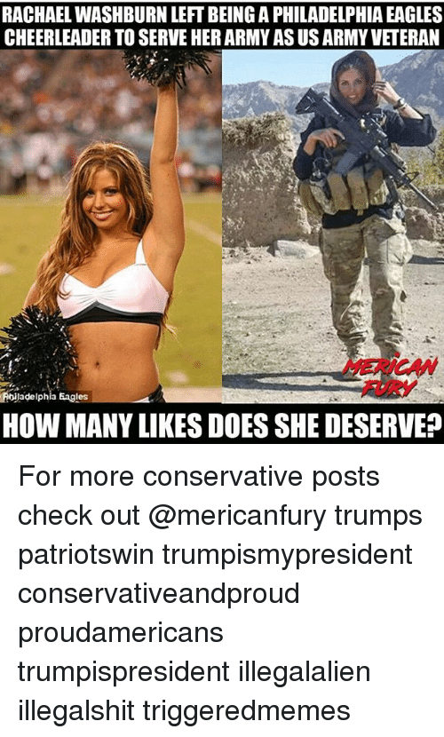 Philadelphia Eagles, Memes, and Army: RACHAEL WASHBURN LEFT BEING A PHILADELPHIA EAGLES  CHEERLEADER TO SERVE HER ARMY AS US ARMY VETERAN  MERICAN  FURY  Poiladelphia Eagles  HOW MANY LIKES DOES SHE DESERVE? For more conservative posts check out @mericanfury trumps patriotswin trumpismypresident conservativeandproud proudamericans trumpispresident illegalalien illegalshit triggeredmemes