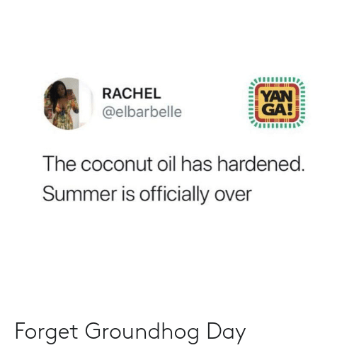 Coconut Oil: RACHEL  YAN  GA!  @elbarbelle  The coconut oil has hardened.  Summer is officially over Forget Groundhog Day