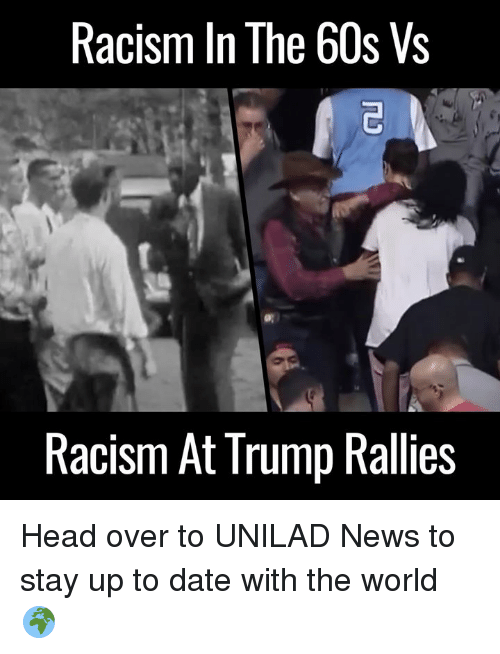 Dank, Dating, and Head: Racism In The 60s Vs  Racism At Trump Rallies Head over to UNILAD News to stay up to date with the world 🌍