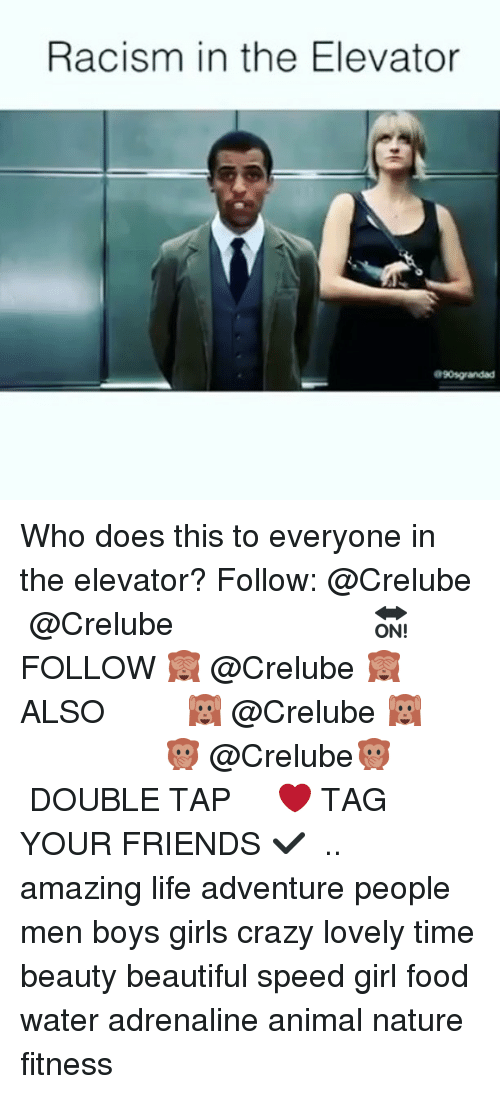 Beautiful, Crazy, and Food: Racism in the Elevator  90sgrandad Who does this to everyone in the elevator? Follow: @Crelube ⠀⠀⠀⠀ ⠀@Crelube ⠀⠀⠀⠀ ⠀⠀ ⠀⠀⠀⠀⠀ ⠀⠀🔛FOLLOW 🙈 @Crelube 🙈 ⠀⠀⠀⠀ ⠀⠀⠀⠀⠀⠀ALSO ⠀ 🙉 @Crelube 🙉 ⠀ ⠀⠀ ⠀ ⠀ ⠀ ⠀ ⠀ ⠀⠀⠀⠀⠀ 🙊 @Crelube🙊 ⠀⠀⠀⠀ ⠀ ⠀⠀⠀⠀ DOUBLE TAP ❤️ TAG YOUR FRIENDS ✔️ ⠀⠀⠀⠀ .. amazing life adventure people men boys girls crazy lovely time beauty beautiful speed girl food water adrenaline animal nature fitness