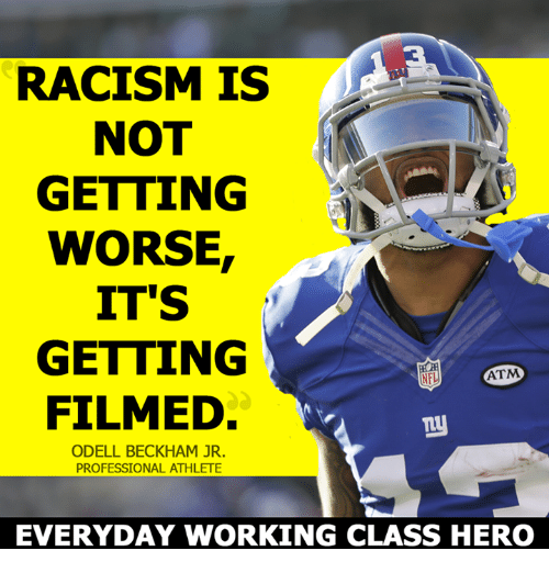 Memes, Odell Beckham Jr., and Athletics: RACISM IS  NOT  GETTING  WORSE  IT'S  GETTING  ATM.  NEL  FILMED  ODELL BECKHAM JR.  PROFESSIONAL ATHLETE  EVERYDAY WORKING CLASS HERO