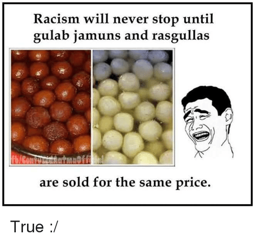 Memes, Racism, and 🤖: Racism will never stop until  gulab jamuns and rasgullas  are sold for the same price True  :/