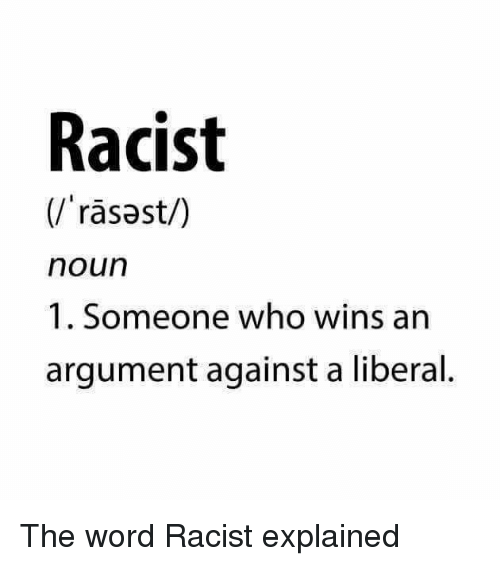 Memes, Word, and Racist: Racist  rasast/)  noun  1. Someone who wins an  argument against a liberal The word Racist explained