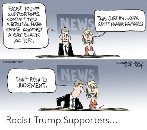 Racist Trump: RACIST TRUMP  SUPPORTeRS  COMMITTe  A BRUTAL HATe  CRIME AGAINST  A GAY BLACK  THIS JUST INmSPS  SAYIT NeVeR HAPBNED  ACTOR  Bokbluster.com  JUDGMENT. Racist Trump Supporters...