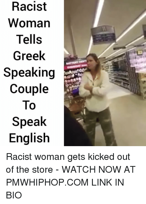 kicked out: Racist  Woman  Tells  Greek  Speaking  Couple  To  Speak  English Racist woman gets kicked out of the store - WATCH NOW AT PMWHIPHOP.COM LINK IN BIO