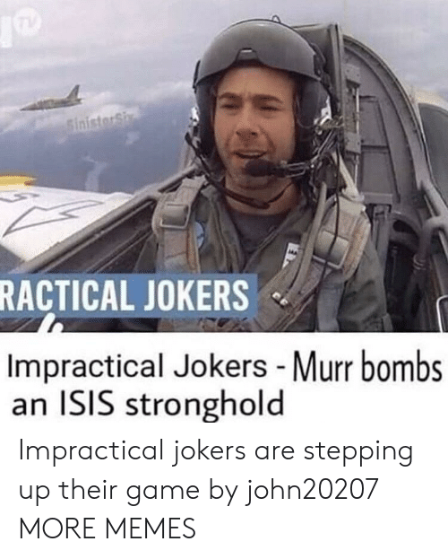 stronghold: RACTICAL JOKERS  Impractical Jokers -Murr bombs  an ISIS stronghold Impractical jokers are stepping up their game by john20207 MORE MEMES