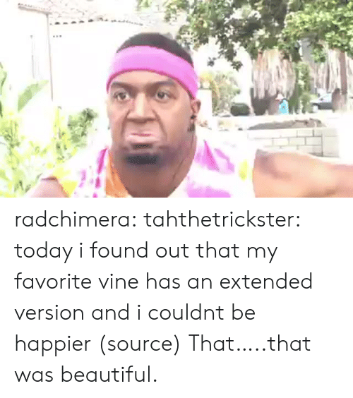 Vine: radchimera:  tahthetrickster:  today i found out that my favorite vine has an extended version and i couldnt be happier (source)  That…..that was beautiful.