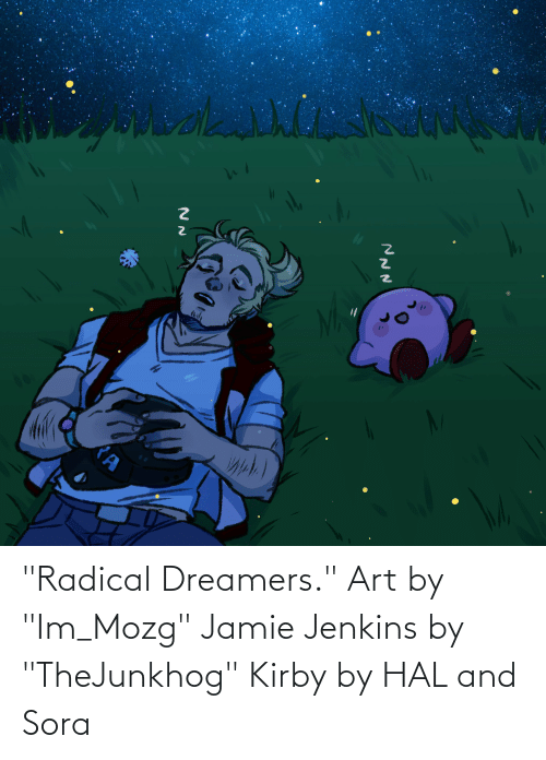 """hal: """"Radical Dreamers."""" Art by """"Im_Mozg"""" Jamie Jenkins by """"TheJunkhog"""" Kirby by HAL and Sora"""