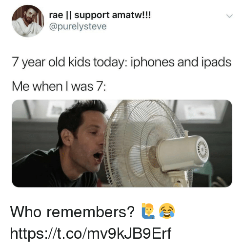 Kids, Today, and Old: rae ll support amatw!!!  @purelysteve  7 year old kids today: iphones and loads  Me when l was 7 Who remembers? 🙋‍♂️😂 https://t.co/mv9kJB9Erf
