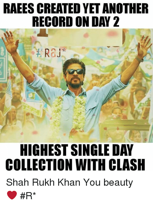 Memes, 🤖, and Clash: RAEESCREATED YET ANOTHER  RECORD ON DAY 2  Ra  HIGHEST SINGLE DAY  COLLECTION WITH CLASH Shah Rukh Khan You beauty ❤  #Rɑյ*