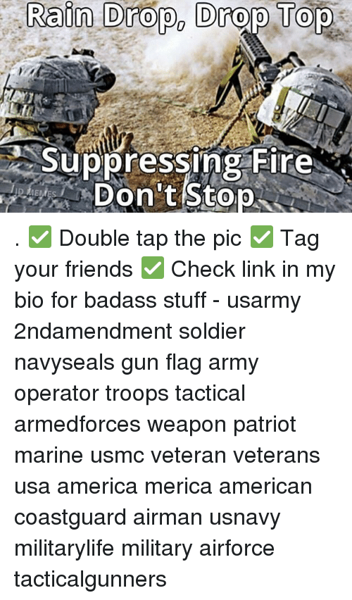 Drop Tops: Rafn  Drop,  Drop  Tops  Suppressing Fire  Don t Stop  up pressing hlre  IE . ✅ Double tap the pic ✅ Tag your friends ✅ Check link in my bio for badass stuff - usarmy 2ndamendment soldier navyseals gun flag army operator troops tactical armedforces weapon patriot marine usmc veteran veterans usa america merica american coastguard airman usnavy militarylife military airforce tacticalgunners