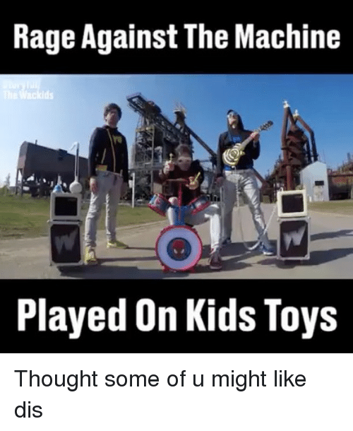 rage against the machine on toys
