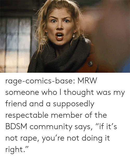 """Doing It Right: rage-comics-base:  MRW someone who I thought was my friend and a supposedly respectable member of the BDSM community says, """"if it's not rape, you're not doing it right."""""""