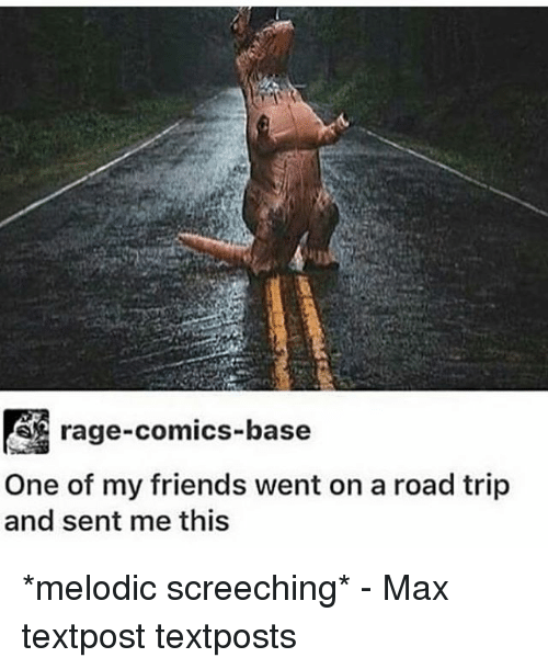 Friends, Memes, and Rage Comics: rage-comics-base  One of my friends went on a road trip  and sent me this *melodic screeching* - Max textpost textposts